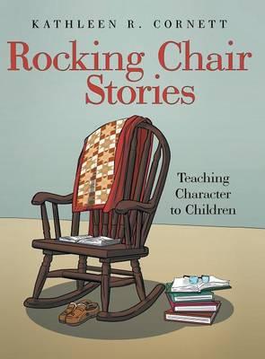 Rocking Chair Stories: Teaching Character to Children (Hardback)