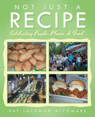 Not Just a Recipe: Celebrating People, Places, & Food (Paperback)