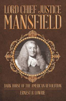 Lord Chief Justice Mansfield: Dark Horse of the American Revolution (Paperback)