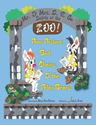 Mr. & Mrs. E. R. Go Safety at the Zoo!: Poor Posture, Bad Chairs, & the Polar Bears! (Paperback)