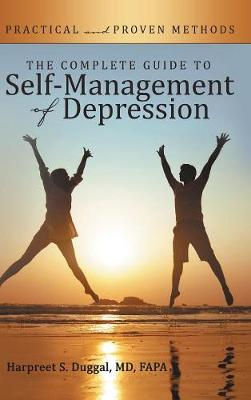 The Complete Guide to Self-Management of Depression: Practical and Proven Methods (Hardback)
