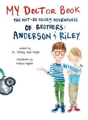 My Doctor Book: The Not-So-Scary Adventures of Brothers: Anderson and Riley (Hardback)