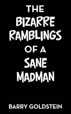 The Bizarre Ramblings of a Sane Madman (Paperback)