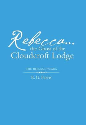 Rebecca...the Ghost of the Cloudcroft Lodge: The Ireland Years (Hardback)