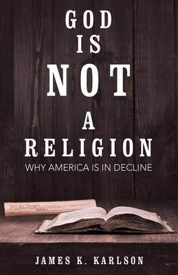 God Is Not a Religion: Why America Is in Decline (Paperback)