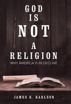 God Is Not a Religion: Why America Is in Decline (Hardback)