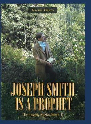 Joseph Smith Is a Prophet: Testimony Series Book 1 (Hardback)