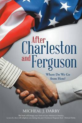 After Charleston and Ferguson: Where Do We Go from Here? (Paperback)