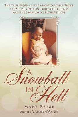 A Snowball in Hell: The True Story of the Adoption That Broke a Scandal Open on Three Continents and the Story of a Mother's Love (Paperback)