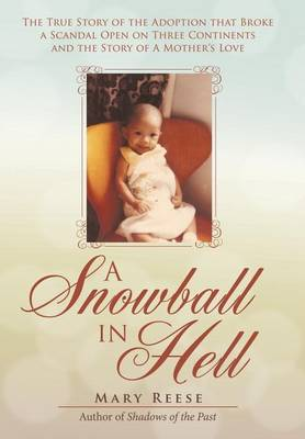 A Snowball in Hell: The True Story of the Adoption That Broke a Scandal Open on Three Continents and the Story of a Mother's Love (Hardback)