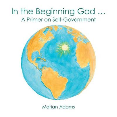 In the Beginning God ...: A Primer on Self-Government (Paperback)