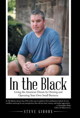 In the Black: Living the American Dream by Owning and Operating Your Own Small Business (Hardback)