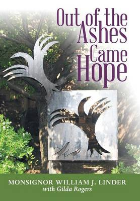 Out of the Ashes Came Hope: By Monsignor William J. Linder with Gilda Rogers (Hardback)