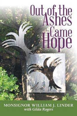 Out of the Ashes Came Hope: By Monsignor William J. Linder with Gilda Rogers (Paperback)