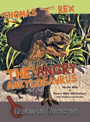 Dinosaur Detective: Thomas T Rex and the Case of the Angry Ankylosaurus (Hardback)