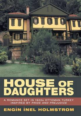 House of Daughters: A Romance Set in 1920s Ottoman Turkey Inspired by Pride and Prejudice (Hardback)