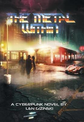 The Metal Within: A Cyberpunk Novel (Hardback)