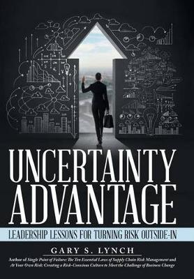 Uncertainty Advantage: Leadership Lessons for Turning Risk Outside-In (Hardback)