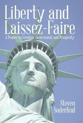 Liberty and Laissez-Faire: A Primer on Freedom, Government, and Prosperity (Hardback)