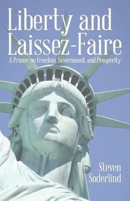 Liberty and Laissez-Faire: A Primer on Freedom, Government, and Prosperity (Paperback)