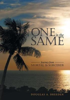 One in the Same: Journey from Mortal to Sorcerer (Hardback)