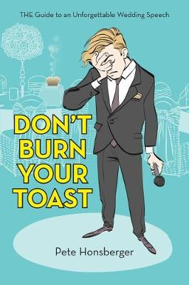 Don't Burn Your Toast: The Guide to an Unforgettable Wedding Speech (Paperback)