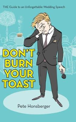 Don't Burn Your Toast: The Guide to an Unforgettable Wedding Speech (Hardback)