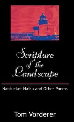 Scripture of the Landscape: Nantucket Haiku and Other Poems (Hardback)