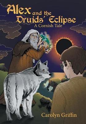 Alex and the Druids' Eclipse: A Cornish Tale (Hardback)