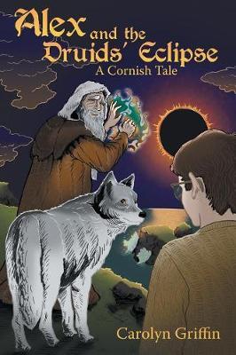 Alex and the Druids' Eclipse: A Cornish Tale (Paperback)