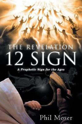 The Revelation 12 Sign: A Prophetic Sign for the Ages (Paperback)