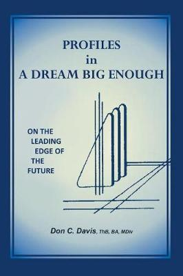 Profiles in a Dream Big Enough: On the Leading Edge of the Future (Paperback)