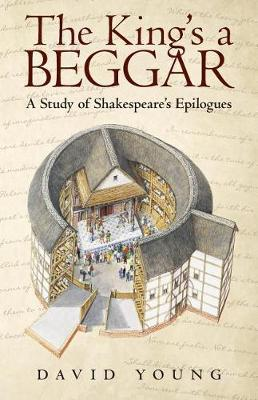 The King's a Beggar: A Study of Shakespeare's Epilogues (Paperback)