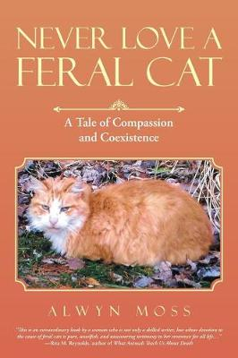 Never Love a Feral Cat: A Tale of Compassion and Coexistence (Paperback)