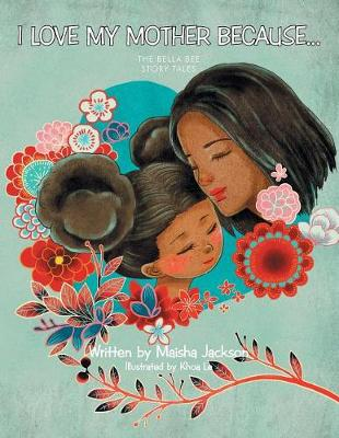 I Love My Mother Because . . .: The Bella Bee Story Tales (Paperback)