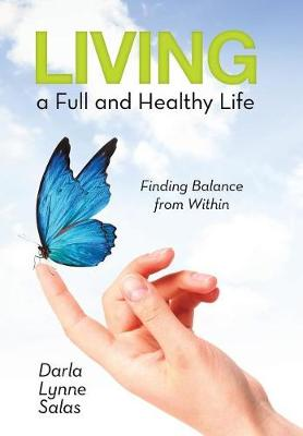 Living a Full and Healthy Life: Finding Balance from Within (Hardback)
