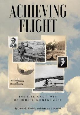 Achieving Flight: The Life and Times of John J. Montgomery (Hardback)