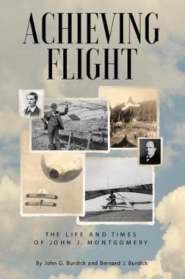 Achieving Flight: The Life and Times of John J. Montgomery (Paperback)