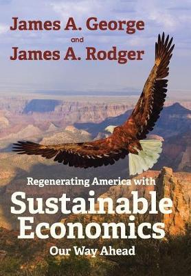 Regenerating America with Sustainable Economics: Our Way Ahead (Hardback)
