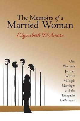 The Memoirs of a Married Woman: One Woman's Journey Within Multiple Marriages and the Escapades In-Between (Paperback)