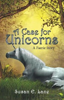 A Case for Unicorns: A Faerie Story (Paperback)