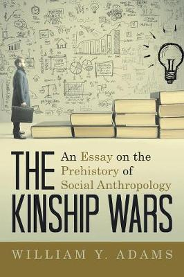 The Kinship Wars: An Essay on the Prehistory of Social Anthropology (Paperback)