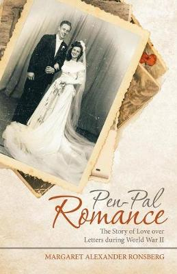 Pen-Pal Romance: The Story of Love Over Letters During World War II (Paperback)