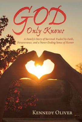 God Only Knows: A Family'S Story of Survival: Fueled by Faith, Perseverance, and a Never-Ending Sense of Humor (Hardback)