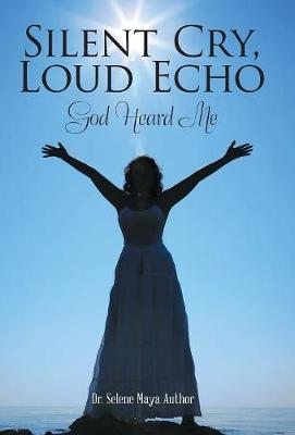 Silent Cry, Loud Echo: God Heard Me (Hardback)