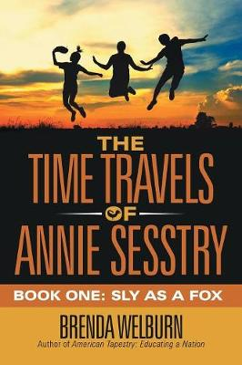 The Time Travels of Annie Sesstry: Book One: Sly as a Fox (Paperback)