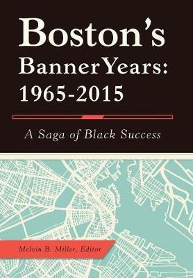 Boston's Banner Years: 1965-2015: A Saga of Black Success (Hardback)