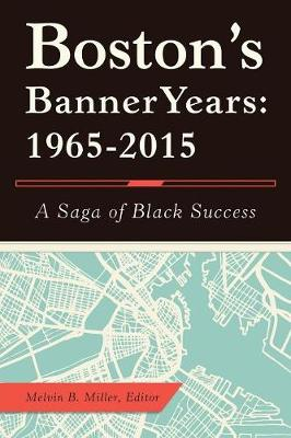 Boston's Banner Years: 1965-2015: A Saga of Black Success (Paperback)