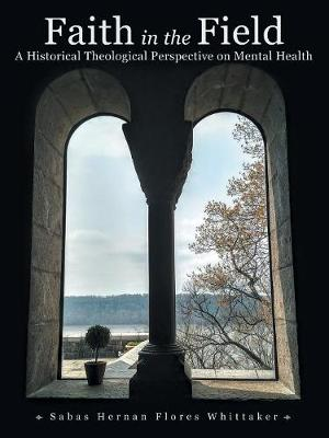 Faith in the Field: A Historical Theological Perspective on Mental Health (Paperback)