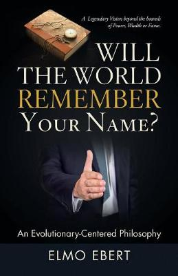 Will the World Remember Your Name?: An Evolutionary-Centered Philosophy (Paperback)